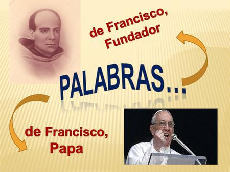 De Francisco, Fundador PALABRAS… de Francisco, Papa.