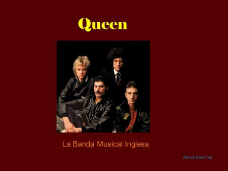 Queen La Banda Musical Inglesa We will Rock You.