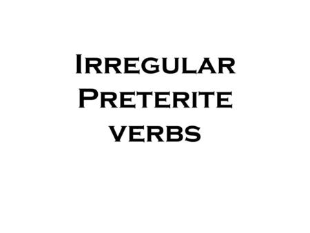 Irregular Preterite verbs. Translate the following phrases into Spanish (without using your notes) I gave I went I walked I had I was (happy) I could.