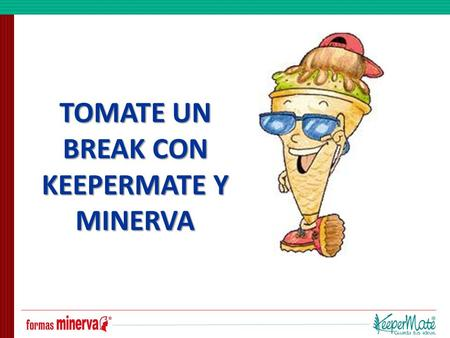 TOMATE UN BREAK CON KEEPERMATE Y MINERVA.