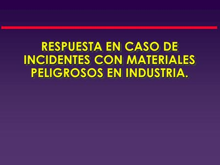 RESPUESTA EN CASO DE INCIDENTES CON MATERIALES PELIGROSOS EN INDUSTRIA.