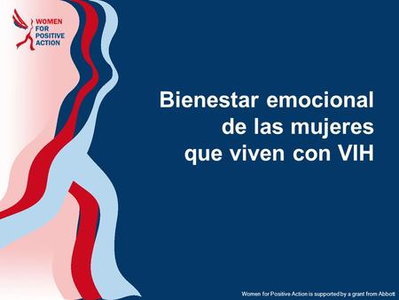 Women for Positive Action is supported by a grant from Abbott Bienestar emocional de las mujeres que viven con VIH.
