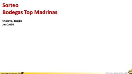Sorteo Bodegas Top Madrinas Chiclayo, Trujillo Jun-2,010.