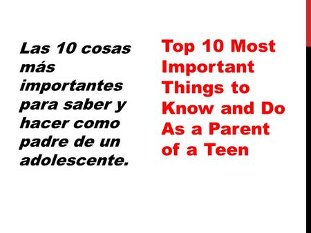 Las 10 cosas más importantes para saber y hacer como padre de un adolescente. Top 10 Most Important Things to Know and Do As a Parent of a Teen.