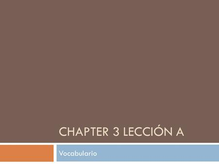 Chapter 3 Lección A Vocabulario.