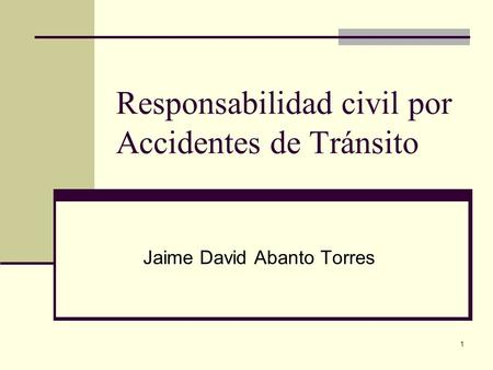1 Responsabilidad civil por Accidentes de Tránsito Jaime David Abanto Torres.