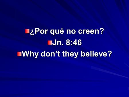 ¿Por qué no creen? Jn. 8:46 Why dont they believe?