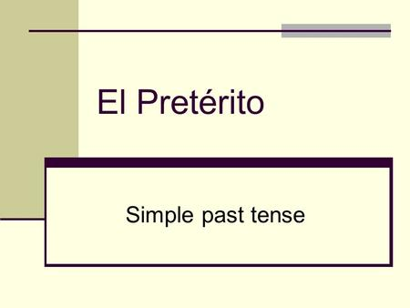 El Pretérito Simple past tense. Las terminaciones del pretérito -ar (take off the –ar & add one of the following endings) ______________________________________.