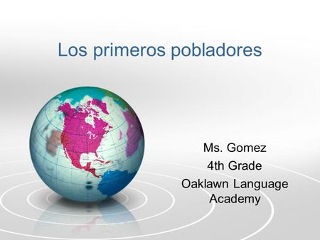 Los primeros pobladores Ms. Gomez 4th Grade Oaklawn Language Academy.