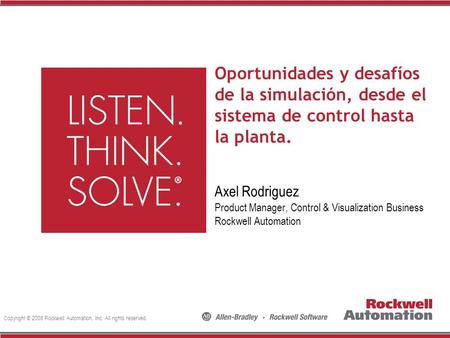 Copyright © 2008 Rockwell Automation, Inc. All rights reserved. Axel Rodriguez Product Manager, Control & Visualization Business Rockwell Automation Oportunidades.
