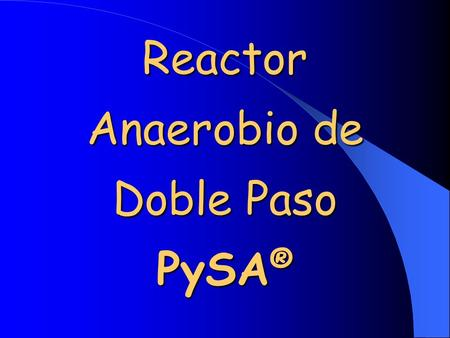 Reactor Anaerobio de Doble Paso PySA®
