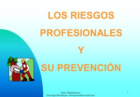 Autor: Majitobarreno Descarga ofrecida por: www.prevention-world.com 1 LOS RIESGOS PROFESIONALES Y SU PREVENCIÓN.