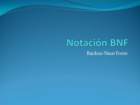 Notación BNF Backus-Naur Form.
