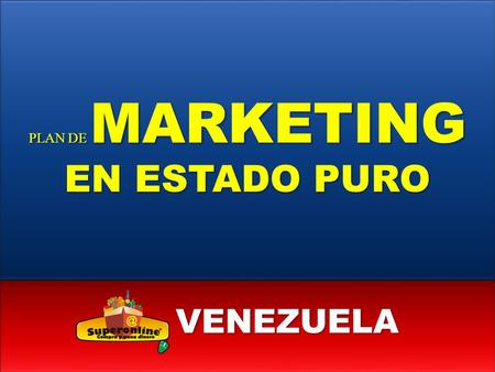 PLAN DE MARKETING EN ESTADO PURO VENEZUELA. VENEZUELA A ¨UN NUEVO CONCEPTO DE MULTINIVEL QUE LLEGA PARA QUEDARSE¨