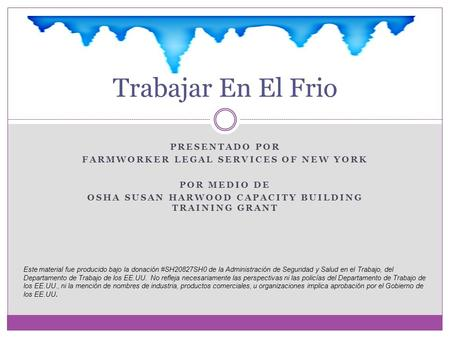 PRESENTADO POR FARMWORKER LEGAL SERVICES OF NEW YORK POR MEDIO DE OSHA SUSAN HARWOOD CAPACITY BUILDING TRAINING GRANT Trabajar En El Frio Este material.