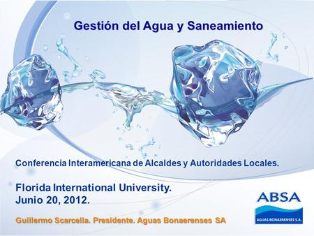 Conferencia Interamericana de Alcaldes y Autoridades Locales. Florida International University. Junio 20, 2012. Guillermo Scarcella. Presidente. Aguas.