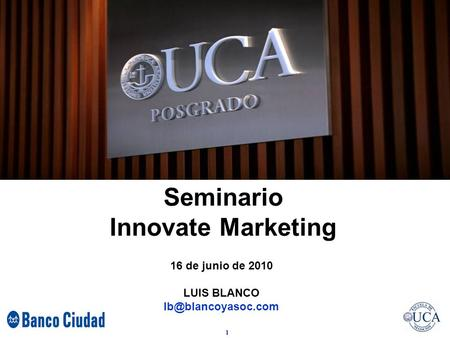 1 UCA – PDP HERRAMIENTAS COMERCIALES Seminario Innovate Marketing 16 de junio de 2010 LUIS BLANCO