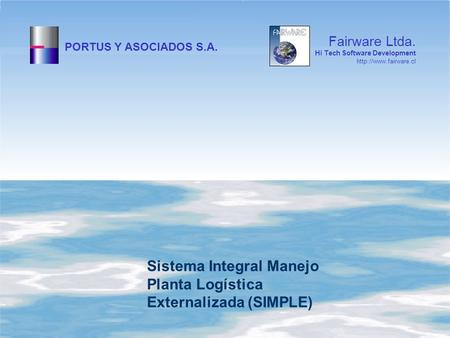 PORTUS Y ASOCIADOS S.A. Sistema Integral Manejo Planta Logística Externalizada (SIMPLE) Fairware Ltda. Hi Tech Software Development