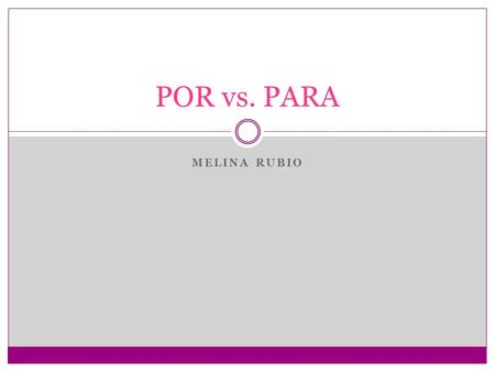 MELINA RUBIO POR vs. PARA. In Spanish there are two ways to say for today we will discuss the differences between the two and when to use each one.