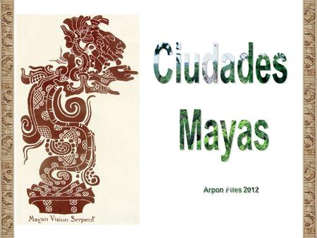 Ciudades Mayas Arpon Files 2012.