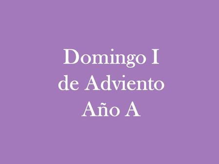 Domingo I de Adviento Año A