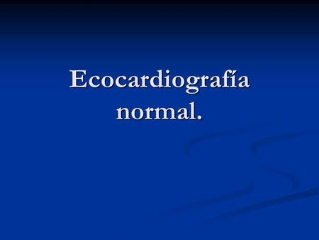Ecocardiografía normal.