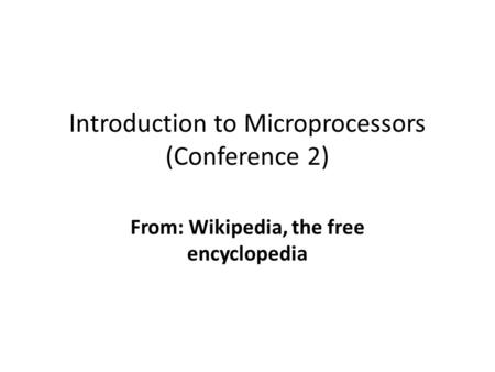 Introduction to Microprocessors (Conference 2) From: Wikipedia, the free encyclopedia.