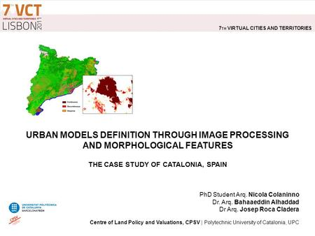 URBAN MODELS DEFINITION THROUGH IMAGE PROCESSING AND MORPHOLOGICAL FEATURES THE CASE STUDY OF CATALONIA, SPAIN PhD Student Arq. Nicola Colaninno Dr. Arq.