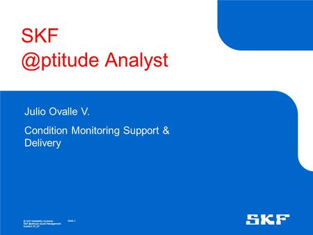 SKF @ptitude Analyst Julio Ovalle V. Condition Monitoring Support & Delivery.