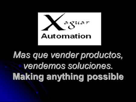 Mas que vender productos, vendemos soluciones. Making anything possible Mas que vender productos, vendemos soluciones. Making anything possible.
