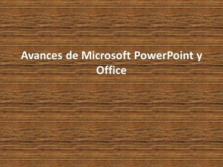 Avances de Microsoft PowerPoint y Office