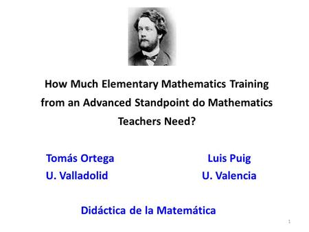 How Much Elementary Mathematics Training from an Advanced Standpoint do Mathematics Teachers Need? Tomás Ortega Luis Puig U. Valladolid U. Valencia Didáctica.