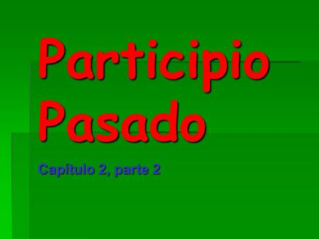 Participio Pasado Capítulo 2, parte 2. Past participles Many adjectives in Spanish are actually past participles of verbs. Many adjectives in Spanish.
