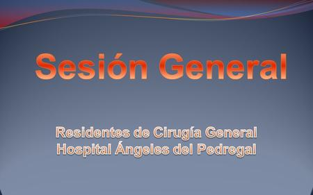 Residentes de Cirugía General Hospital Ángeles del Pedregal