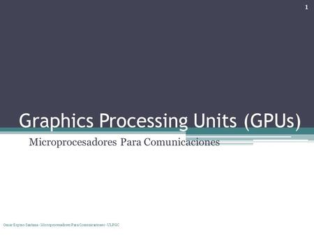 Graphics Processing Units (GPUs)
