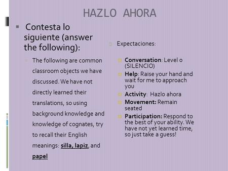 HAZLO AHORA Contesta lo siguiente (answer the following): The following are common classroom objects we have discussed. We have not directly learned their.