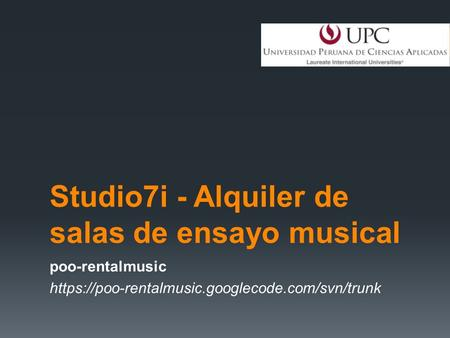 Studio7i - Alquiler de salas de ensayo musical poo-rentalmusic https://poo-rentalmusic.googlecode.com/svn/trunk.