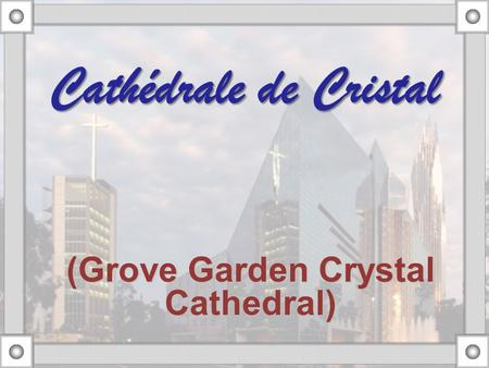 (Grove Garden Crystal Cathedral) Cathédrale de Cristal.