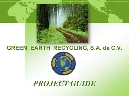 GREEN EARTH RECYCLING, S.A. de C.V. PROJECT GUIDE.