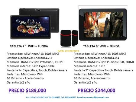 Cra. 9 No 53-58 Of: 511 Tel: 5395497 Cel: 3103450667  TABLETA 7 ¨ WIFI + FUNDATABLETA 9¨ WIFI + FUNDA FUNDA EN NEOPRENO Procesador: