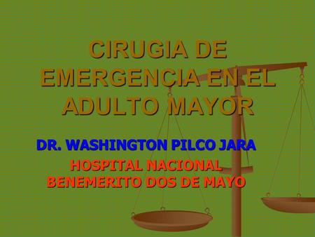 CIRUGIA DE EMERGENCIA EN EL ADULTO MAYOR DR. WASHINGTON PILCO JARA HOSPITAL NACIONAL BENEMERITO DOS DE MAYO.