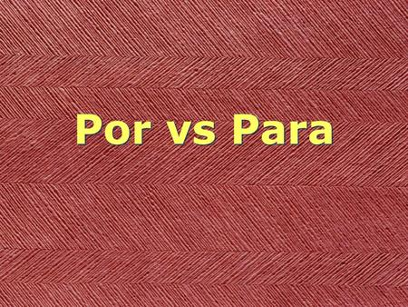 Por vs Para. Para for Para for destination (toward) for destination (toward)