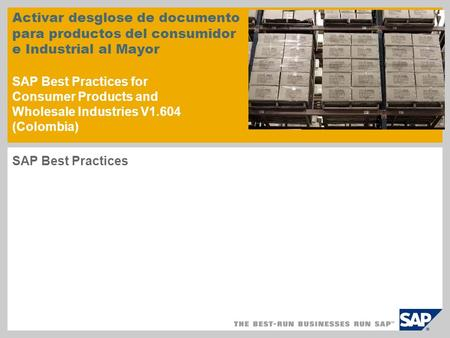 Activar desglose de documento para productos del consumidor e Industrial al Mayor SAP Best Practices for Consumer Products and Wholesale Industries V1.604.