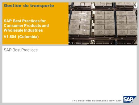 Gestión de transporte SAP Best Practices for Consumer Products and Wholesale Industries V1.604 (Colombia) SAP Best Practices.