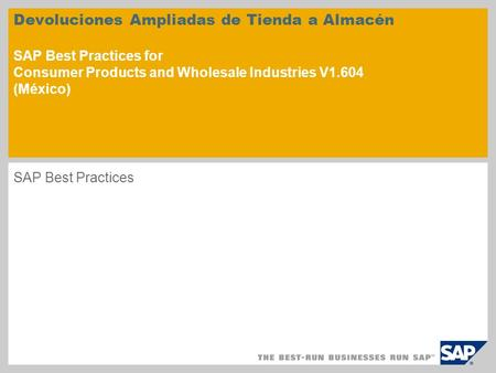 Devoluciones Ampliadas de Tienda a Almacén SAP Best Practices for Consumer Products and Wholesale Industries V1.604 (México) SAP Best Practices.