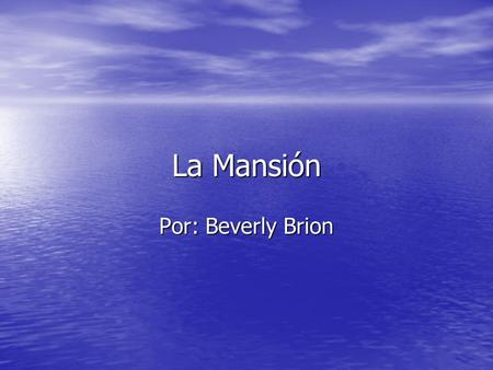 La Mansión Por: Beverly Brion.