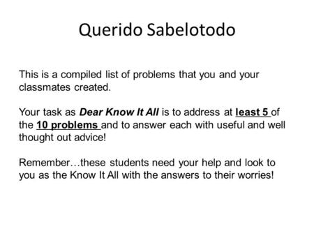 Querido Sabelotodo This is a compiled list of problems that you and your classmates created. Your task as Dear Know It All is to address at least 5 of.