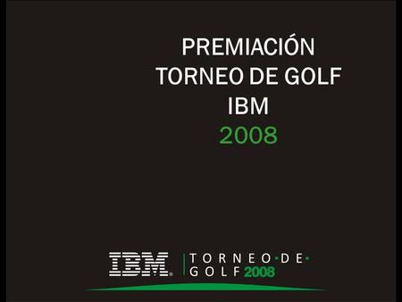 PREMIACIÓN TORNEO DE GOLF IBM 2008. GANADOR CLOSE TO THE PIN HOYO 12 Alejandro Fajardo 3,67 Metros.