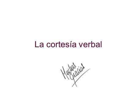 La cortesía verbal.