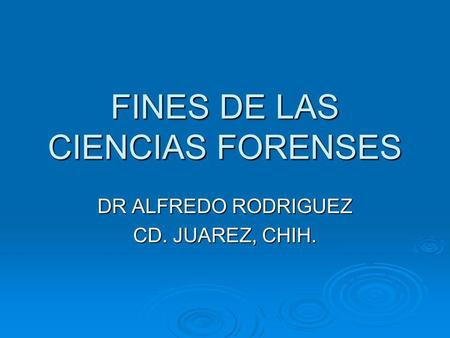 FINES DE LAS CIENCIAS FORENSES
